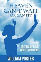 Heaven Can't Wait, or Can It?: Dreams of Love, Deceit and Hope (Paperback)