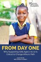From Day One: Why Supporting Girls Aged 0 to 10 Is Critical to Change Africa's Path (Paperback)
