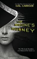 The Heroine's Journey: For Writers, Readers, and Fans of Pop Culture (Paperback)