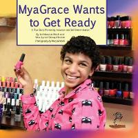 MyaGrace Wants To Get Ready: A True Story Promoting Inclusion and Self-Determination - Growing with Grace TWO (Paperback)