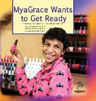 MyaGrace Wants To Get Ready: A True Story Promoting Inclusion and Self-Determination - Growing with Grace TWO (Hardback)