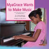 MyaGrace Wants To Make Music: A True Story Promoting Inclusion and Self-Determination - Growing with Grace ONE (Paperback)