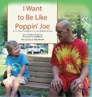 I Want to Be Like Poppin' Joe: A True Story Promoting Inclusion and Self-Determination (Hardback)