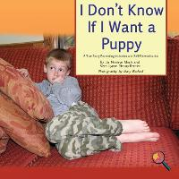 I Don't Know If I Want a Puppy: A True Story Promoting Inclusion and Self-Determination (Paperback)