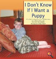 I Don't Know If I Want a Puppy: A True Story Promoting Inclusion and Self-Determination (Hardback)