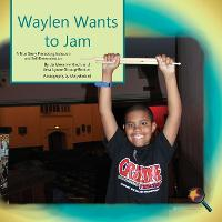 Waylen Wants to Jam: A True Story Promoting Inclusion and Self-Determination - Finding My Way (Paperback)