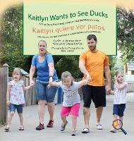 Kaitlyn Wants to See Ducks/Kaitlyn Quiere Ver Patos: A True Story Promoting Inclusion and Self-Determination/Una Historia Real Que Promueve La Inclusion y La Autodeterminacion - Finding My Way (Hardback)