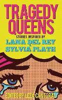 Tragedy Queens: Stories Inspired by Lana Del Rey & Sylvia Plath (Paperback)