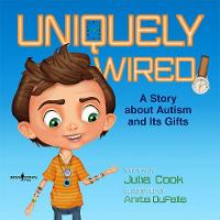 Uniquely Wired: A Story About Autism and its Gifts (Paperback)