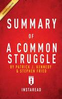 Summary of A Common Struggle: by Patrick J. Kennedy and Stephen Fried Includes Analysis (Paperback)