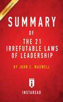 Summary of The 21 Irrefutable Laws of Leadership: by John C. Maxwell - Includes Analysis (Paperback)