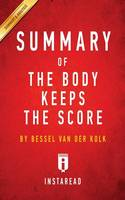 Summary of The Body Keeps the Score: by Bessel van der Kolk M.D. - Includes Analysis (Paperback)