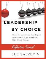 Leadership by Choice: Reflection Journal: 7 Keys for Maximizing Your Impact and Influence in the Workplace (Paperback)