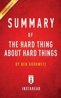 Summary of The Hard Thing About Hard Things: by Ben Horowitz - Includes Analysis (Paperback)