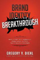 Brand Identity Breakthrough: How to Craft Your Company's Unique Story to Make Your Products Irresistible (Paperback)
