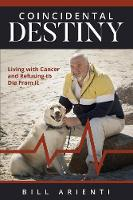 Coincidental Destiny: Living with Cancer and Refusing to Die From It (Paperback)