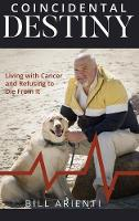 Coincidental Destiny: Living with Cancer and Refusing to Die From It (Hardback)