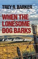 When the Lonesome Dog Barks - Jace Salome Novel 3 (Paperback)
