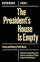 The President's House Is Empty: Volume 3: Losing and Gaining Public Goods - Boston Review / Forum (Paperback)