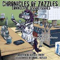 Chronicles of Zazzles: Connective Tissue Issues - Chronicles of Zazzles 1 (Paperback)