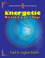 The Energetic Anatomy of a Yogi: Healing the Emotional and Mental Body Through Yoga (Paperback)