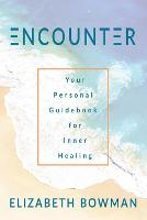 Encounter: Your Personal Guidebook for Inner Healing (Paperback)