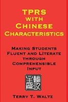 TPRS with Chinese Characteristics: Making Students Fluent and Literate through Comprehended Input (Paperback)
