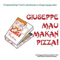 Giuseppe Mau Makan Pizza!: For new readers of Indonesian as a Second/Foreign Language - Comprehended Input for Indonesian (Paperback)