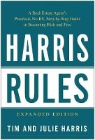Harris Rules: A Real Estate Agent's Practical, No-BS, Step-by-Step Guide to Becoming Rich and Free (Paperback)