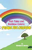 Fish Tales and Rainbow Colors: Poems for Children (Paperback)