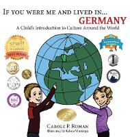 If You Were Me and Lived in... Germany: A Child's Introduction to Culture Around the World - If You Were Me and Lived In...Cultural 20 (Hardback)
