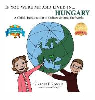 If You Were Me and Lived in... Hungary: A Child's Introduction to Culture Around the World - If You Were Me and Lived In...Cultural 14 (Hardback)