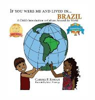 If You Were Me and Lived in... Brazil: A Child's Introduction to Culture Around the World - If You Were Me and Lived In... Cultural (Hardback)