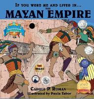 If You Were Me and Lived in....the Mayan Empire: An Introduction to Civilizations Throughout Time - If You Were Me and Lived In... Historical (Hardback)