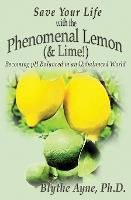 Save Your Life with the Phenomenal Lemon (& Lime!): Becoming Balanced in an Unbalanced World - How to Save Your Life 2 (Paperback)