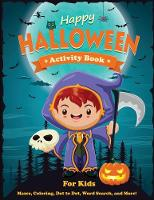 Happy Halloween Activity Book for Kids: Mazes, Coloring, Dot to Dot, Word Search, and More. Activity Book for Kids Ages 4-8, 5-12. - Halloween Books for Kids (Paperback)