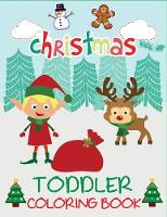Christmas Toddler Coloring Book: Christmas Coloring Book for Children, Ages 1-3, Ages 2-4, Preschool - Toddler Coloring Books (Paperback)