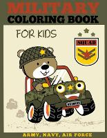 Military Coloring Book for Kids: Army, Navy, Air Force Coloring Book for Boys and Girls - Military Coloring Books (Paperback)
