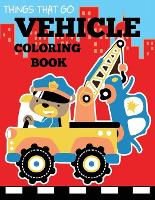 Vehicle Coloring Book: Things That Go Transportation Coloring Book for Kids with Cars, Trucks, Helicopters, Motorcycles, Tractors, Planes, and Trains - Preschool Coloring Books (Paperback)