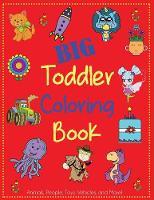 Big Toddler Coloring Book: Cute Coloring Book for Toddlers with Animals, People, Toys, Vehicles, and More! - Kids Coloring Books (Paperback)