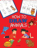 How to Draw Animals: Learn to Draw For Kids, Step by Step Drawing - How to Draw Books for Kids (Paperback)