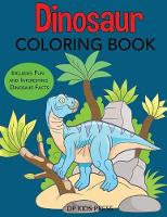 Dinosaur Coloring Book: Includes Fun and Interesting Dinosaur Facts - Dinosaur Books (Paperback)
