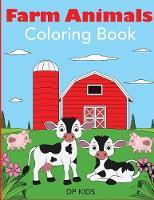 Farm Animals Coloring Book: A Farm Animal Coloring Book for Kids - Animal Coloring Books for Kids (Paperback)