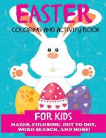 Easter Coloring and Activity Book for Kids: Mazes, Coloring, Dot to Dot, Word Search, and More. Activity Book for Kids Ages 4-8, 5-12 - Easter Books for Kids (Paperback)