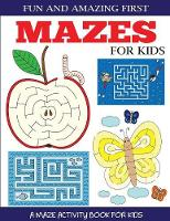Fun and Amazing First Mazes for Kids: A Maze Activity Book for Kids 4-6, 6-8 - Maze Books for Kids (Paperback)