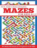 Fun and Challenging Mazes for Kids 8-12: An Amazing Maze Activity Book for Kids - Maze Books for Kids (Paperback)