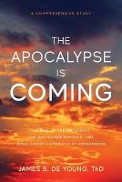 The Apocalypse Is Coming: The Rise of the Antichrist, the Restrainer Removed, and Jesus Christ Victorious at Armageddon (Paperback)