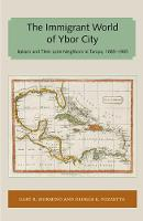 Immigrant World of Ybor City: Italians and Their Latin Neighbors in Tampa, 1885-1985 - Florida and the Caribbean Open Books Series (Paperback)
