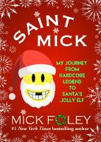 Saint Mick: My Journey From Hardcore Legend to Santa's Jolly Elf (Paperback)
