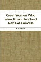Great Women: Who Were Given the Good News of Paradise (Paperback)